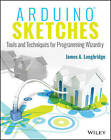 Arduino Sketches: Tools and Techniques for Programming Wizardry by James A. Langbridge (Paperback, 2015)