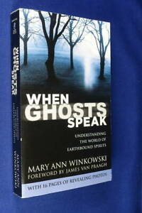 WHEN GHOSTS SPEAK Mary Ann Winkowski UNDERSTANDING WORLD OF EARTHBOUND SPIRITS