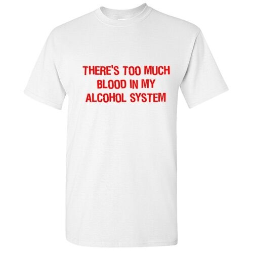 Too Much Blood Sarcastic Drinking Humor Graphic Gift Idea Funny Novelty T-Shirt