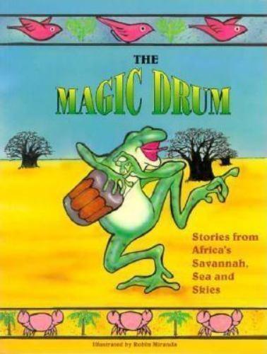 Magic Drum : Stories from Africa's Savannah, Sea, and Skies by Robin Miranda