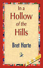 In a Hollow of the Hills by Bret Harte (Hardback, 2007)