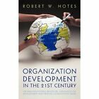 Organization Development in The 21st Century 9781462001453 by Robert W. Hotes