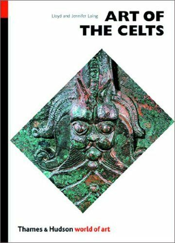 Art of the Celts: From 700 BC to the Celtic Revival (World of Art) By Lloyd Lai