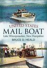 United States Mail Boat: Lake Winnipesaukee, New Hampshire by PhD Bruce D Heald (Paperback / softback, 2015)