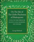 On the Site of the Globe Playhouse of Shakespeare: Lying to the North of Maiden Lane, Bankside, Southwark by George U. Hubbard (Paperback, 2016)