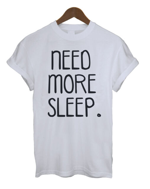 Need More Sleep Funny Unisex Ladies Mens T-Shirt Hipster Music Festival Fashion