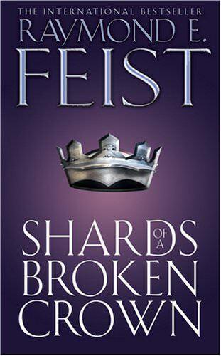Shards of a Broken Crown Serpentwar Saga #4 By Raymond E. Feist