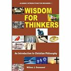 Wisdom for Thinkers: An Introduction to Christian Philosophy by Willem Ouweneel (Paperback / softback, 2014)