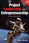 Project Leadership and Entrepreneurship: Building Innovative Teams by Rory Burke (Paperback, 2013)
