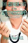 The Other End of the Stethoscope: The Physician's Perspective on the Health Care Crisis by Diana Reed M.D. (Paperback, 2012)
