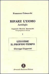 Rifare l'Uomo. Antologia. Vol. 1: Leggere il Proprio Tempo. Giuseppe Ungaretti