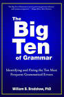 The Big Ten of Grammar: Identifying & Fixing the Ten Most Frequent Grammatical Errors by William B. Bradshaw (Paperback, 2012)