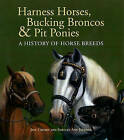 Harness Horses, Bucking Broncos & Pit Ponies: A History of Horse Breeds by Jeff Crosby (Hardback, 2011)