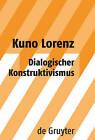 Dialogischer Konstruktivismus by Kuno Lorenz (Hardback, 2008)