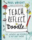 Teach. Reflect. Doodle...: Tips, Activities and Resources to Help Every Teacher by Paul Wright (Paperback, 2016)