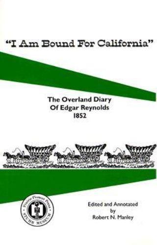 I Am Bound for California: The Overland Diary of Edgar Reynolds 1852, , Noelle K