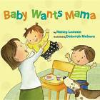 Baby Wants Mama by Nancy Loewen (Hardback, 2013)