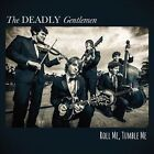 Roll Me, Tumble Me [Digipak] * by The Deadly Gentlemen (CD, Jul-2013, Rounder Records)