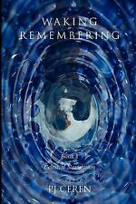 NEW Waking Remembering: Book I - Celestial Navigation (Volume 1) by P J Ceren