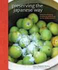 Preserving the Japanese Way: Traditions of Salting, Fermenting, and Pickling for the Modern Kitchen by Nancy Singleton Hachisu (Hardback, 2015)