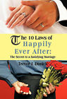 The 10 Laws of Happily Ever After: The Secret to a Satisfying Marriage by Trevor J. Dimick (Hardback, 2011)