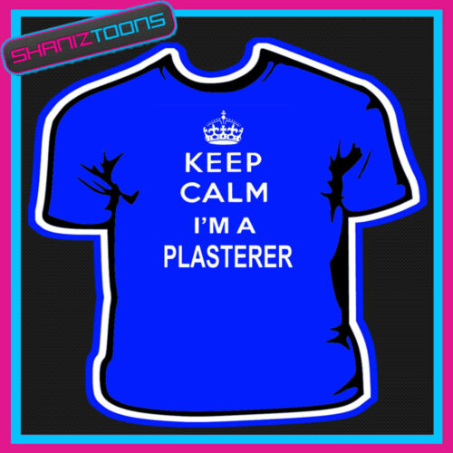 KEEP CALM I/'M A PLASTERER ADULTS MENS LADIES GIFT TSHIRT