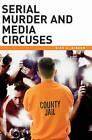 Serial Murder and Media Circuses by Dirk C. Gibson (Hardback, 2006)