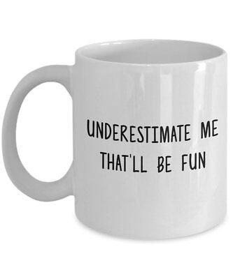 Proud Coffee Mug Black Underestimate Me That/'ll Be Fun Funny Joke Confidence