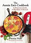 The Auntie Em's Cookbook: A Musician's Guide to Breakfast and Brunch by Theresa C. Wahl (Hardback, 2014)
