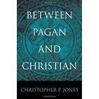 Between Pagan and Christian by Christopher P. Jones (Hardback, 2014)