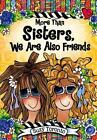 More Than Sisters, We Are Also Friends by Suzy Toronto (Hardback, 2015)