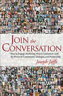 Join the Conversation: How to Engage Marketing-weary Consumers with the Power of Community, Dialogue, and Partnership by Joseph Jaffe (Hardback, 2007)