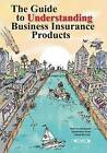 The Guide to Understanding Business Insurance Products: How to Safeguard Businesses from Financial Risk. by Lee McDonald (Paperback / softback, 2007)