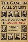 The Game in Wall Street: And How to Play It Successfully by Clem Chambers, Hoyle (Paperback / softback, 2013)