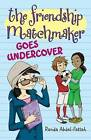 The Friendship Matchmaker Goes Undercover by Randa Abdel-Fattah (Hardback, 2013)