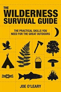 THE WILDERNESS SURVIVAL GUIDE: THE PRACTICAL SKILLS YOU By Joe O'leary **Mint**