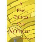 a Few Things I've Noticed 9780595314164 by Madora Kibbe Book