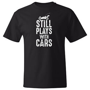 Still Plays with Cars T-Shirt - S to 5X - Black Tee - R/C - Radio Control Buggy