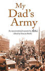 My Dad's Army: An Unconventional Memoir by Rookie Edited by Duncan Rooke by Troubador Publishing (Paperback, 2015)