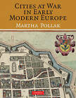 Cities at War in Early Modern Europe by Martha D. Pollak (Hardback, 2010)