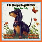P.D. (Puppy Dog) Brown: Learns How to Fly by Karl J Niemiec (Paperback / softback, 2012)