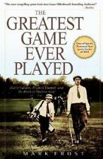 The Greatest Game Ever Played : Harry Vardon, Francis Ouimet, and the Birth of Modern Golf by Mark Frost (2004, Paperback)