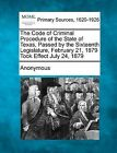 The Code of Criminal Procedure of the State of Texas, Passed by the Sixteenth Legislature, February 21, 1879 Took Effect July 24, 1879 by Gale, Making of Modern Law (Paperback / softback, 2012)