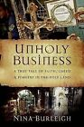 Unholy Business: A True Tale of Faith, Greed, and Forgery in the Holy Land by Nina Burleigh (Hardback)