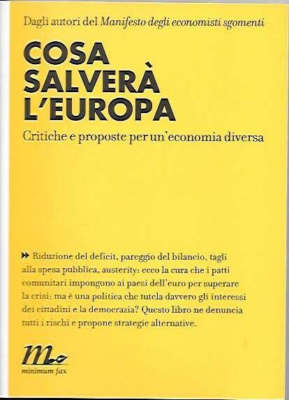 Cosa Salverà L'Europa - Critiche E Proposte Per Un'Economia Diversa  Minimum Fax
