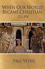 When Our World Became Christian by Paul Veyne (Hardback, 2010)