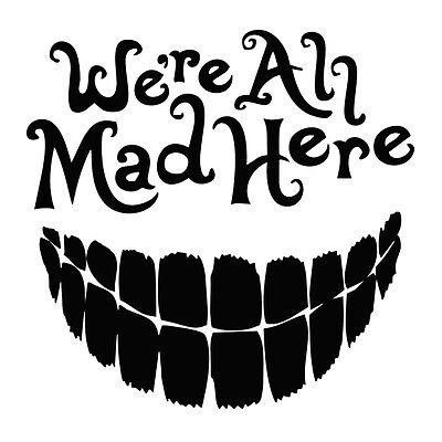 Alice In Wonderland We/'re All Mad Here Vinyl Decal Sticker Car Truck Window