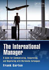 The International Manager: A Guide for Communicating, Cooperating, and Negotiating with Worldwide Colleagues by Frank Garten (Hardback, 2015)