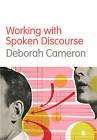 Working with Spoken Discourse by Deborah Cameron (Paperback, 2001)