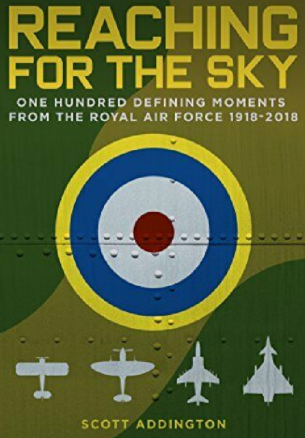 Reaching for the Sky: One Hundred Defining Momements Royal Air Force 1918-2018